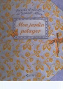 SECRETS ET RECETTES DE GRAND-MERE - MON JARDIN POTAGER - ED. ATLAS