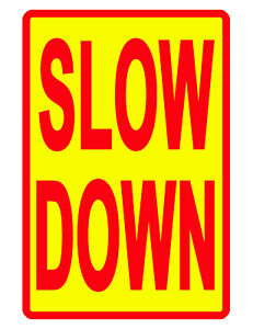 SLOW DOWN SIGN DURABLE NO RUST ALUMINUM WEATHERPROOF SIGN BRIGHT COLOR R/Y