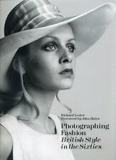 Photographing Fashion : British Style in the Sixties by Richard Lester (2009,...