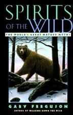 Spirits of the Wild: The World's Great Nature Myths by Ferguson, Gary , Hardcove
