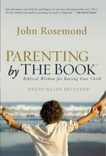 Parenting by the Book: Biblical Wisdom for Raising Your Child (John Rosemond)