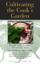 Cultivating the Cook's Garden: Deliciously Fresh Things to Eat, Just Outside Yo