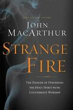 Strange Fire : The Danger of Offending the Holy Spirit with Counterfeit Worship