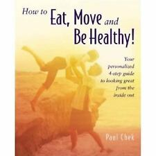 HOW TO EAT, MOVE AND BE HEALTHY! - PAUL CHEK (PAPERBACK) NEW