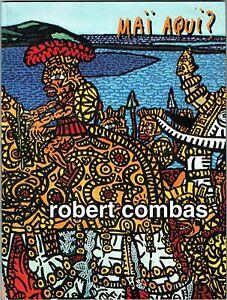 Rare - Robert COMBAS, Maï Aqui ? Musée Paul Valéry, Sète 2000, Art Contemporain