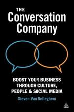 The Conversation Company: Boost Your Business Through Culture, People And S.