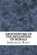 Groundwork of the Metaphysic of Morals by Immanuel Kant (2016, Paperback,...