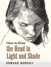 Dover Art Instruction: How to Draw the Head in Light and Shade by Edward...