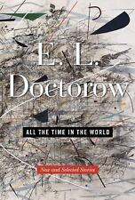 All the Time in the World : New and Selected Stories by E. L. Doctorow (2011, HC