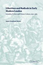 Libertines and Radicals in Early Modern London : Sexuality, Politics and...
