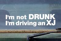 I'M NOT DRUNK, I'M DRIVING AN XJ window decal sticker