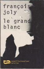 François Joly - Le grand blanc - Canaille/Revolver Baleine