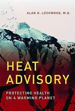 Heat Advisory : Protecting Health on a Warming Planet by Alan H. Lockwood...