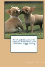 New Guide Book How to Train and Understand Your Chihuahua Puppy or Dog (Paperbac