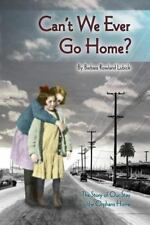 Can't We Ever Go Home? : The Story of Our Stay in the Orphans' Home by...
