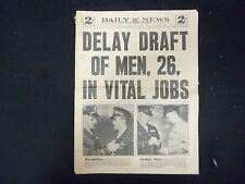 1944 MAY 12 NEW YORK DAILY NEWS -DELAY DRAFT OF MEN, 26, IN VITAL JOBS - NP 2167