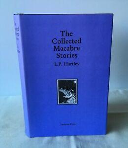 L P Hartley - Collected Macabre Stories - Limited 1st DJ 2001 - Tartarus Press