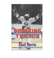 Breaking the Ice The Black Experience in Professional Hockey by Harris, Cecil (