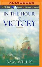 In the Hour of Victory : The Royal Navy at War in the Age of Nelson by Sam...