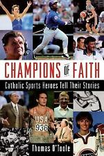 Champions of Faith : Catholic Sports Heroes Tell Their Stories by Thomas...