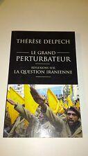 Le grand perturbateur : Réflexions sur la question iranienne - Thérèse Delpech