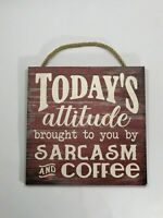 Today's Attitude is Brought To You By Sarcasm and Coffee Wooden Wall Sign P100RW