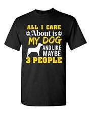All I Care Is About My Dog And Like Maybe 3 People Funny DT Adult T-Shirt Tee