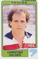N°303 CHRISTIAN DALGER SC.TOULON VIGNETTE PANINI FOOTBALL 86 STICKER 1986