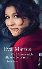 »Wir können nicht alle wie Berta sein« von Eva Mattes (2013, Taschenb) UNGELESEN