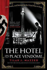 The Hotel on Place Vendome: Life, Death, and Betrayal at the Hotel Ritz in Paris by Tilar J. Mazzeo (Paperback, 2015)