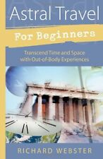 Astral Travel for Beginners: Transcend Time and Sp