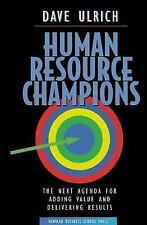 Human Resource Champions : The Next Agenda for Adding Value and Delivering...