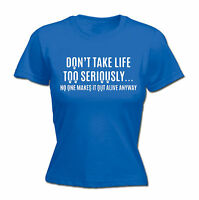 Dont Take Life Too Seriously WOMENS T-SHIRT Tee Joke Top Funny birthday gift