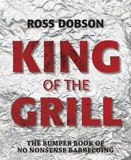 King of the Grill : The Bumper Book of No Nonsense Barbecuing by Ross Dobson (20