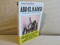 Abd El-Kader adversaire et ami de la France par Lataillade