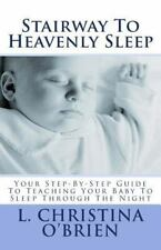 NEW!! Stairway to Heavenly Sleep :Your Step-By-Step Guide to Teaching Your Baby