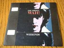"THE MIGHTY WAH - WEEKENDS  7"" VINYL PS"