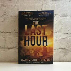The Last Hour by Harry Sidebottom 1st Edition (Sunday Times Bestseller)(RRP £12)