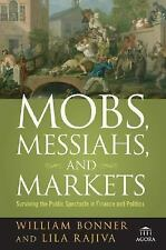Mobs Messiahs and Markets Surviving the Public Spectacle in Finance and Politics