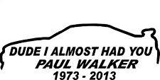 DUDE I ALMOST HAD YOU PAUL WALKER Car Window JDM Novelty Vinyl Decal Sticker