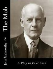 The Mob : A Play in Four Acts by John Galsworthy (2015, Paperback)