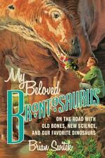My Beloved Brontosaurus: On the Road with Old Bones, New Science, and Our Favor