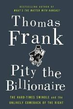 Pity the Billionaire: The Hard-Times Swindle and the Unlikely Comeback of the Ri