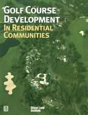 Golf Course Development in Residential Communities by Urban Land Institute Staff