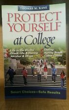 Protect Yourself at College : Smart Choices-Safe Results by Thomas M. Kane...