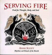 NEW - Serving Fire: Food for Thought, Body, and Soul by Scott, Anne