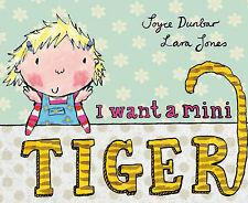 I Want a Mini Tiger by Joyce Dunbar (Paperback)