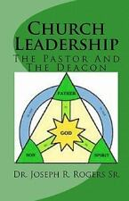 Church Leadership : The Pastor and the Deacon by Joseph R. Rogers (2009,...