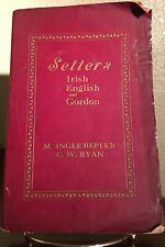 Setters: Irish, English and Gordon by Bepler, M. Ingle; Ryan, C. W. 1930 1st Ed.