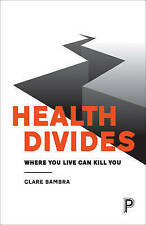 Health Divides: Where You Live Can Kill You, Clare Bambra, Used; Good Book